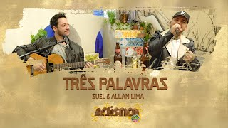 Suel e Allan lima - Três Palavras (Acústico FM O Dia)