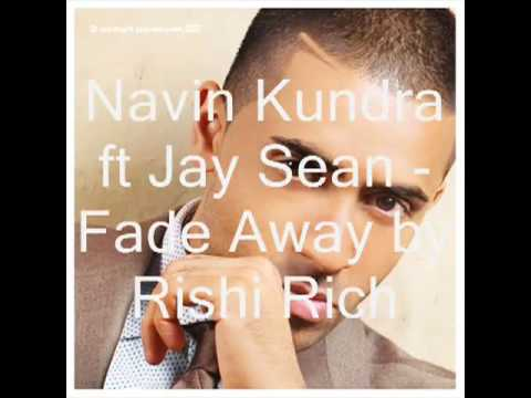 Navin Kundra feat. Jay Sean - Fade Away by Rishi Rich