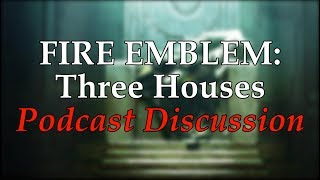 Fire Emblem Three Houses: Podcast  discussion Ft. SDKingOtaks and LinkKing7