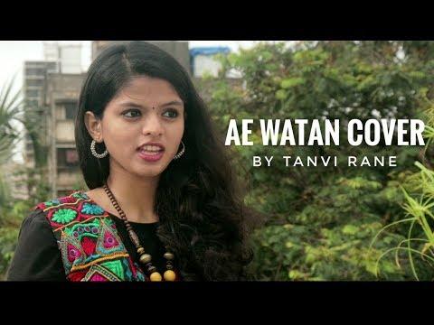 Ae Watan Cover By Tanvi Rane | Raazi | Arijit Singh | Gulzar | Song 2018