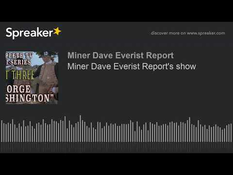 miner-dave-everist-report's-show-(made-with-spreaker)