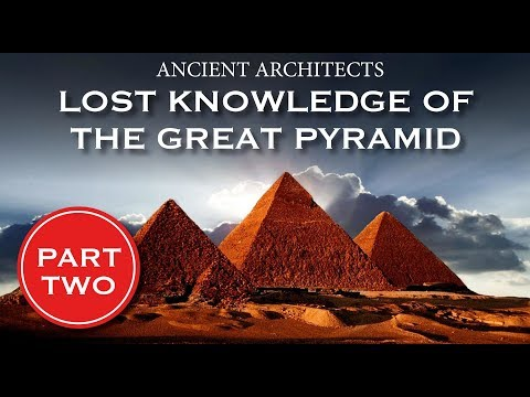 Part 2: Lost Knowledge of The Great Pyramid of Egypt | Ancient Architects