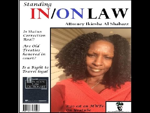 Attorney Ikiesha Al Shabazz,: Do Status Correction, Right to Travel and Treaties apply in 2016?