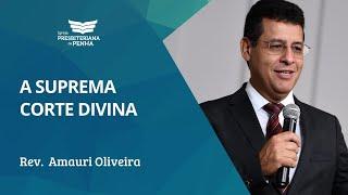 A Suprema Corte Divina | Rev. Amauri Oliveira - Salmo 82