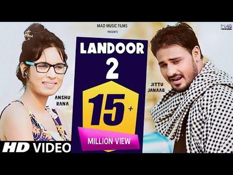 LANDOOR 2 लँडूर 2 | New Haryanvi Song  | 2018 | Jittu Janaab | Anshu Rana  |