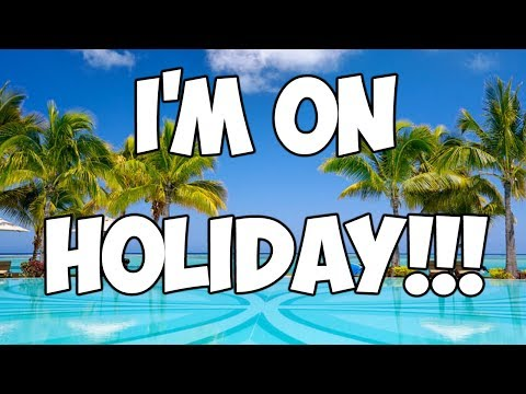 I'M ON HOLIDAY!!! Back July 27th  Video Schedule Information!