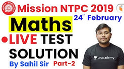 11:00 AM - Mission RRB NTPC 2019 | Maths by Sahil Sir | Live Test Solution (Part-2)