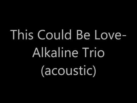 Alkaline Trio This Could Be Love acoustic w lyrics
