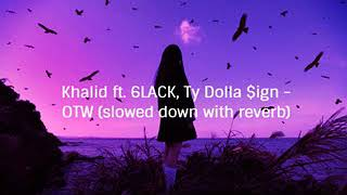 Khalid ft. 6LACK, Ty Dolla $ign - OTW (slowed down with reverb)