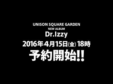 UNISON SQUARE GARDEN 6th Album「Dr. Izzy」ティザー映像