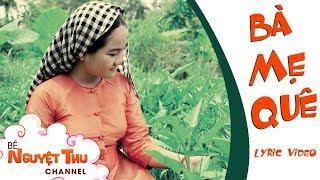 CẢM ĐỘNG Bé Nguyệt Thu Hát BÀ MẸ QUÊ | Lyrics Video | Nhạc Quê Hương Việt Nam Trữ Tình