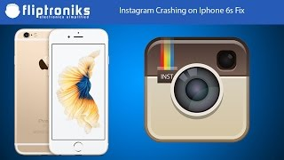 Instagram Crashing on Iphone 6s Fix - Fliptroniks.com