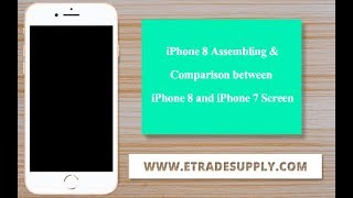 iPhone 8 Assembling & Comparison between iPhone 8 and iPhone 7 Screen.