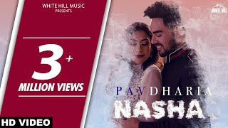 PAV DHARIA : NASHA (Full Song) | New Punjabi Song 2019 | Latest Punjabi Song 2019 | White Hill Music