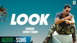Look | Lucky Shah | (Full Audio Song) | Latest Punjabi Songs 2018 | Finetone