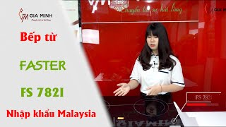 Trải nghiệm Bếp từ Faster FS 782I nhập khẩu Malaysia siêu tiết kiệm điện
