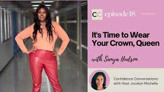 It's Time to Wear Your Crown Queen | Self Love | Confidence Conversation with Sanya Hudson