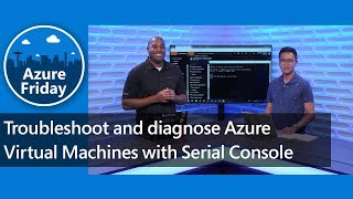 Troubleshoot and diagnose Azure Virtual Machines with Serial Console | Azure Friday