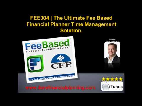 The Ultimate Fee Based Financial Planner Time Management Solution | FEE004