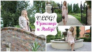 VLOG: Vjencanje u Italji!   FashionBlogTV