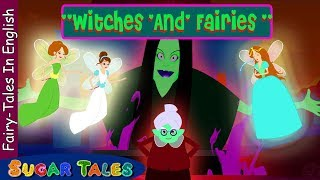 EVIL witches and Good Fairies , fairy tales in English for kids fro...