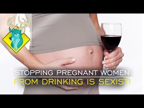 TL;DR - Stopping Pregnant Women from Drinking is SEXIST!