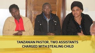 Tanzanian pastor, two assistants charged with stealing child thumbnail