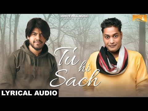 Tu Hi Sach (Lyrical Audio) Piyush Ambhore | Kumar Nishant | White Hill Music