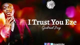 I Trust You Eze by Gabriel Jay (Lyrics Video)