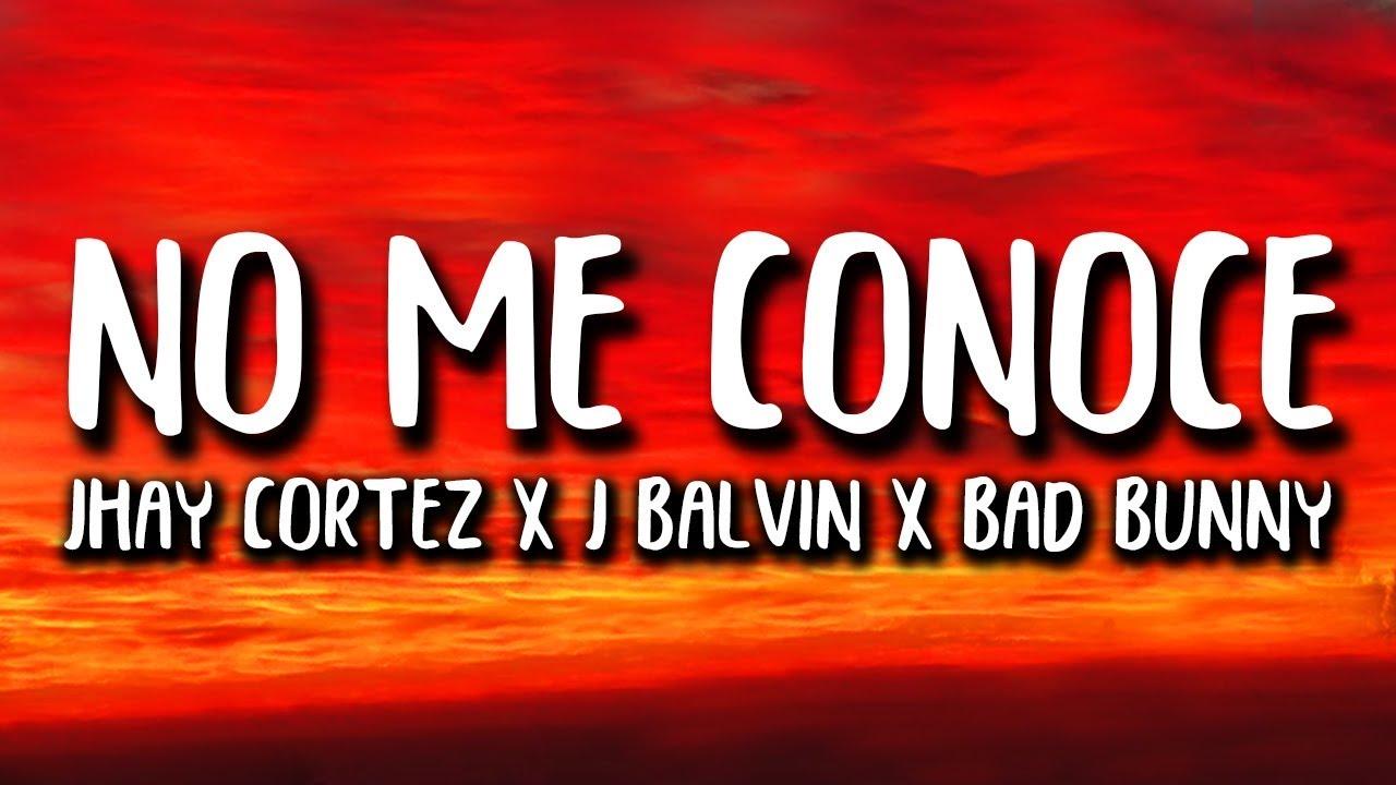 Jhay Cortez, J. Balvin, Bad Bunny - No Me Conoce Remix (Letra/Lyrics)
