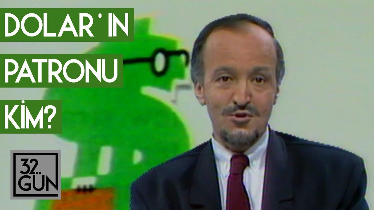 Dolar'ın Patronu Kim? | 1987 | 32. Gün Arşivi