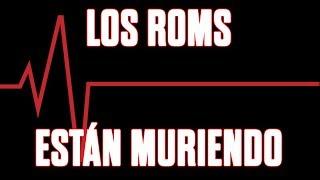 Los ROMS están muriendo 💀 💀 💀