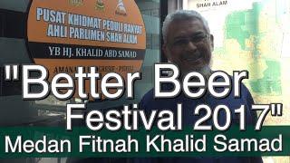 Panas! BETTER BEER 2017 KL: Khalid Samad Akhirnya Buka Mulut - Sekolahkan Penfitnah