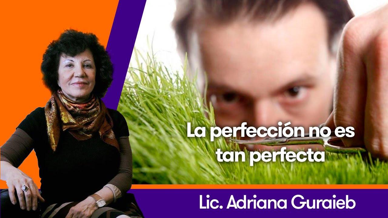 La perfección no es tan perfecta - Lic. Adriana Guraieb