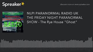 "THE FRIDAY NIGHT PARANORMAL SHOW - The Rye House ""Ghost"""