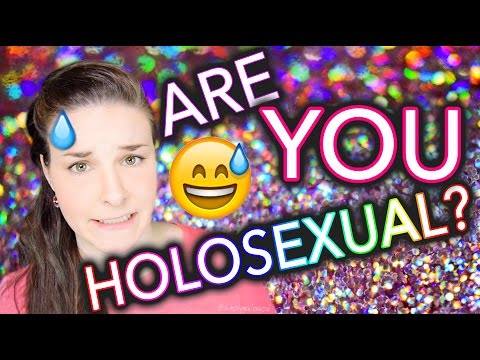 Are you HOLOsexual? / What's a holo?