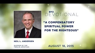 Elder Neil L. Andersen: A Compensatory Spiritual Power for the Righteous