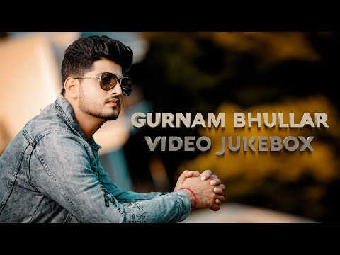 Gurnam Bhullar - Video Jukebox | (Full HD) | New Punjabi Songs 2019 | Latest Punjabi Songs 2019 - Jass Records