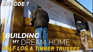 EP 7 Building My Dream Home - Log Home Milling & Timber Trusses
