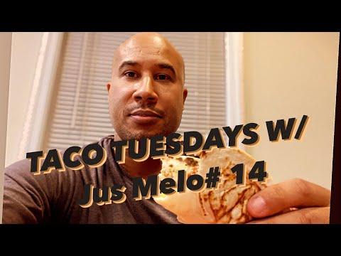 Taco Tuesdays With Jus Melo # 14