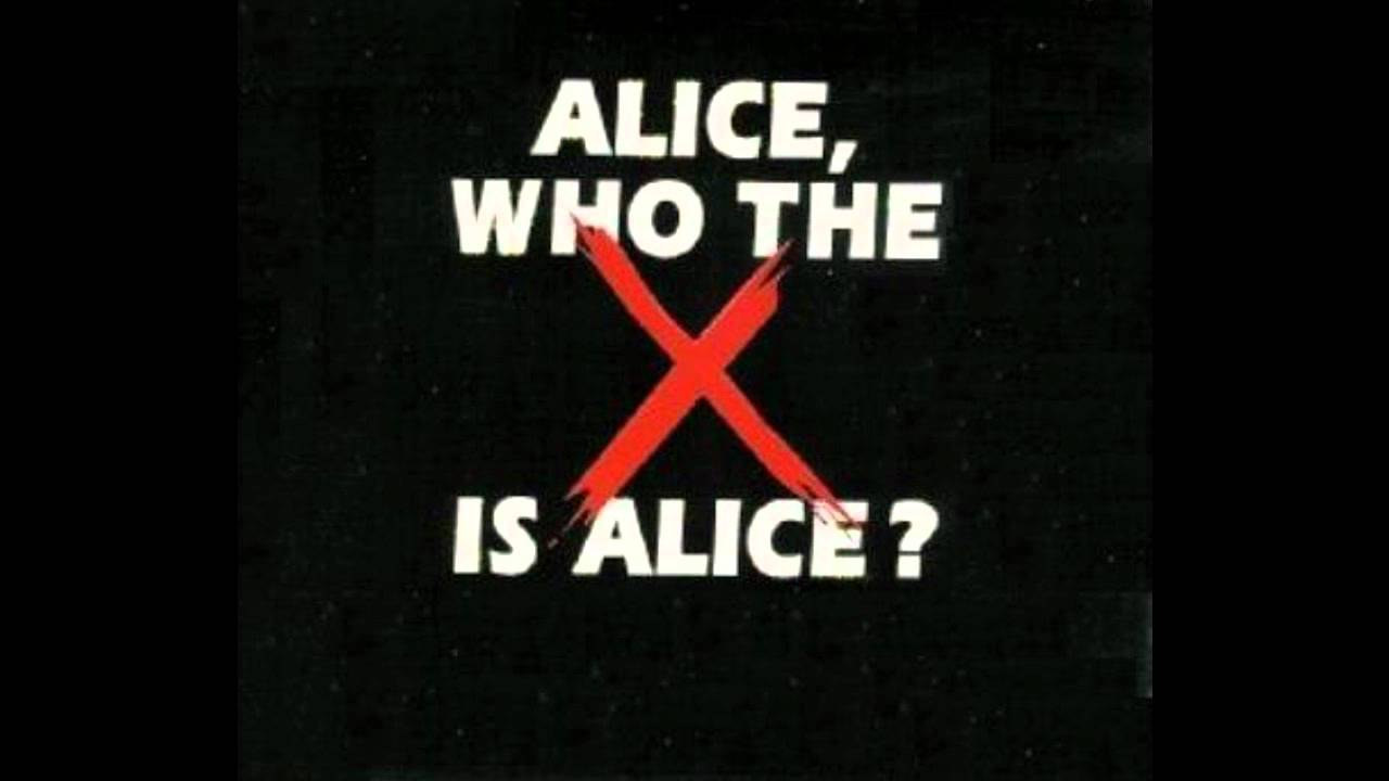 Youtube Who The Fuck Is Alice 111