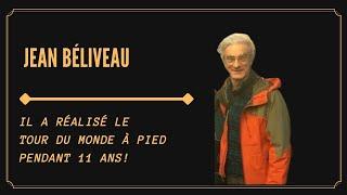 IL RÉALISE LE TOUR DU MONDE À PIED PENDANT 11 ANS AVEC JEAN BÉLIVEAU