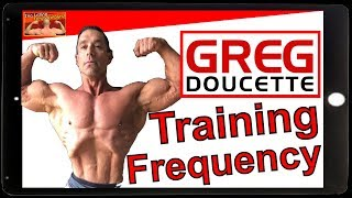 Greg Doucette Training Frequency and Volume