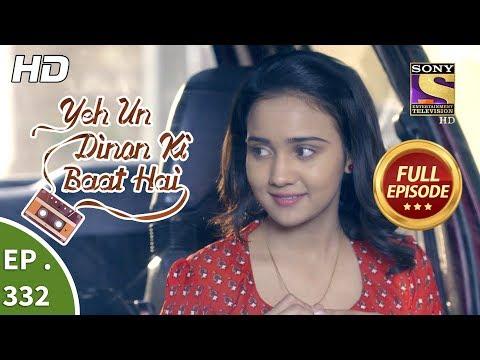 Yeh Un Dinon Ki Baat Hai - Ep 332 - Full Episode - 28th December, 2018