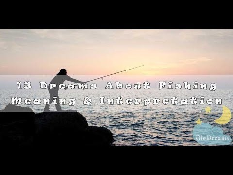 #348 Dreams About Fishing -  Meaning & Interpretation