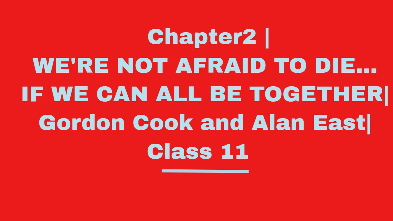 Chapter2 | WE'RE NOT AFRAID TO DIE...IF WE CAN ALL BE ...