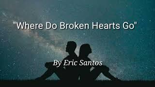 Download Where Do Broken Hearts Go - Eric Santos (Lyric Video)