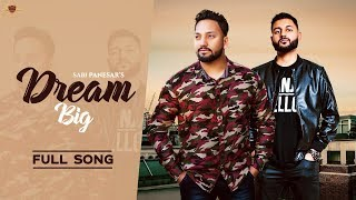 DREAM BIG - Sabi Panesar (OFFICIAL VIDEO) Rav-E Sandhu | Latest Punjabi Song 2019