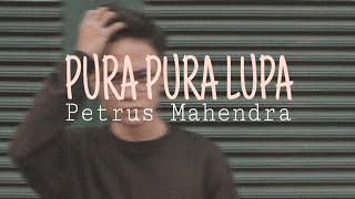 Gambar cover Pura Pura Lupa — Petrus Mahendra ( Official Lyric Video )