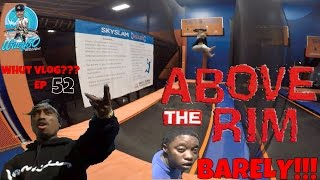 above the rim barely whut vlog ep 52